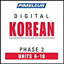 Korean Phase 2, Unit 06-10: Learn to Speak and Understand Korean with Pimsleur Language Programs  by Pimsleur