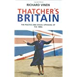 Thatcher's Britain: The Politics and Social Upheaval of the Thatcher Eraby Richard Vinen