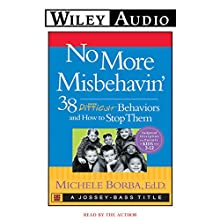 No More Misbehavin': 38 Difficult Behaviors and How to Stop Them (       ABRIDGED) by Michele Borba Narrated by Michele Borba