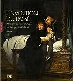 L'invention du passé : Tome 2 : Histoires de coeur et d'épée en Europe, 1802-1850 (1Cédérom)