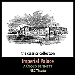 Imperial Palace (Dramatised) | [Arnold Bennett, James Hilton]