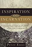 Inspiration And Incarnation: Evangelicals and the Problem of theOld Testament