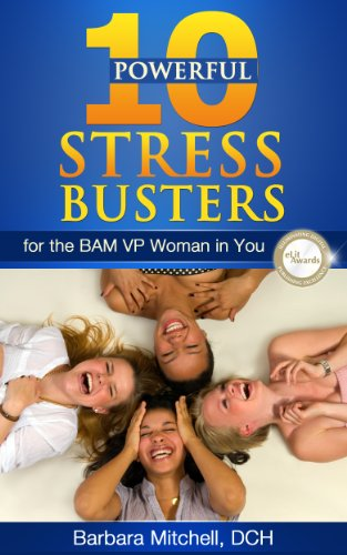 Book: Ten Powerful Stress Busters for the BAM VP Woman in You by Barbara Mitchell, DCH