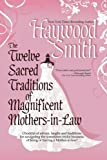 The Twelve Sacred Traditions of Magnificent Mothers-In-Law (0982175604) by Smith, Haywood