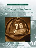 A Chicago Firehouse: Stories of Wrigleyville's Engine 78 (Voices of America)