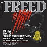 Freed to Kill: The True Story of Larry Eyler | Gera-Lind Kolarik,Wayne Klatt