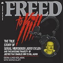 Freed to Kill: The True Story of Larry Eyler (       UNABRIDGED) by Gera-Lind Kolarik, Wayne Klatt Narrated by Joseph B. Kearns