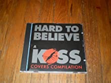 Hard to Believe: A Kiss Covers Compilation