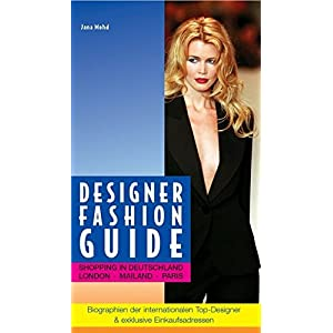 Designer Fashion Guide. Shopping in Deutschland, London, Mailand, Paris. Biographien