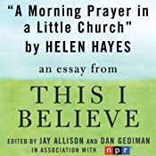 A Morning Prayer in a Little Church: A 'This I Believe' Essay | [Helen Hayes]