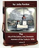 img - for The city of the Sultan, and, Domestic manners of the Turks in 1836.( VOLUME 1 ) book / textbook / text book