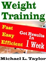 Weight Training: Fast Easy Efficient: Get Results in 1 Week (English Edition)