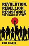 Revolution, Rebellion, Resistance: The Power of Story