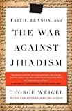 Faith, Reason, and the War Against Jihadism (0385524781) by Weigel, George