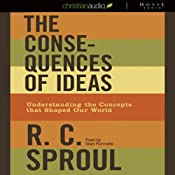 The Consequences of Ideas: Understanding the Concepts that Shaped Our World | [R. C. Sproul]