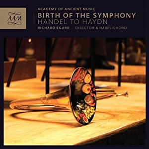 Birth of the Symphony | Handel to Haydn [Richard Egarr] [AAM001] by Academy of Ancient Music