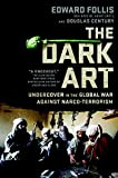 img - for The Dark Art: Undercover in the Global War Against Narco-Terrorism book / textbook / text book