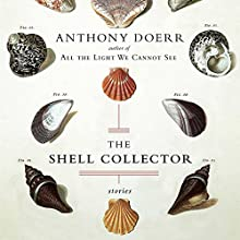 The Shell Collector Audiobook by Anthony Doerr Narrated by Hakeem Kae Kazim