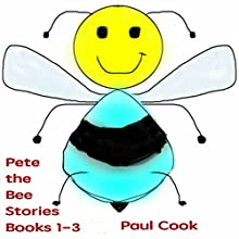 Pete the Bee Stories, Books 1-3 Audiobook by Paul Cook Narrated by Paul Cook