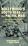 Hollywood's South Seas and the Pacific War: Searching for Dorothy Lamour (0230116566) by Brawley, Sean