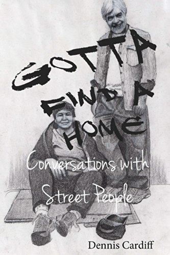 Gotta Find a Home: Conversations with Street People