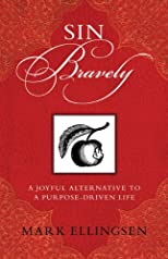 Sin Bravely: A Joyful Alternative to the Purpose-driven Life