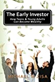 The Early Investor: How Teens and Young Adults Can Become Wealthy