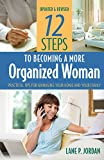 12 Steps to Becoming a More Organized Woman: Practical Tips for Managing Your Home and Your Life