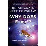 Why Does E=mc2?: (and Why Should We Care?)by Brian Cox