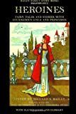 img - for Heroines: Fairy Tales and Stories with Courageous Girls and Princesses (Bailey Family Story Books) (Volume 5) book / textbook / text book