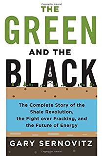Book Cover: The Green and the Black: The Complete Story of the Shale Revolution, the Fight over Fracking, and the Future of Energy