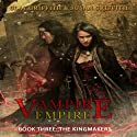 The Kingmakers: Vampire Empire Book 3 (       UNABRIDGED) by Clay Griffith, Susan Griffith Narrated by James Marsters