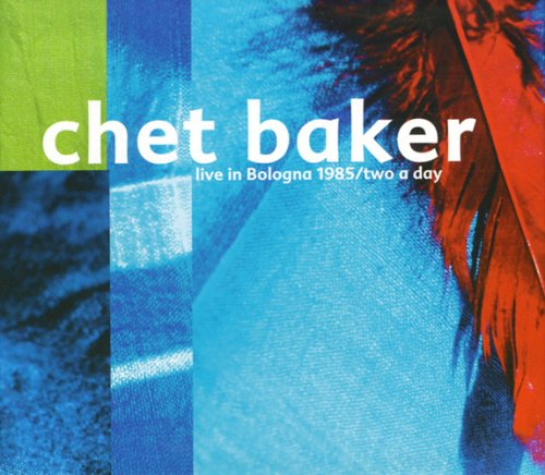 Chet Baker - Live in Bologna 1985/Two a Day - Zortam Music