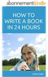 How to Write a Book in 24 Hours (English Edition)
