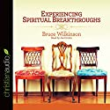 Experiencing Spiritual Breakthroughs Audiobook by Bruce Wilkinson Narrated by Joe Cronin