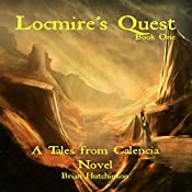 Locmire's Quest: Tales from Calencia, Book One | Brian Hutchinson