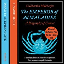 The Emperor of All Maladies (       UNABRIDGED) by Siddhartha Mukherjee Narrated by Stephen Hoye