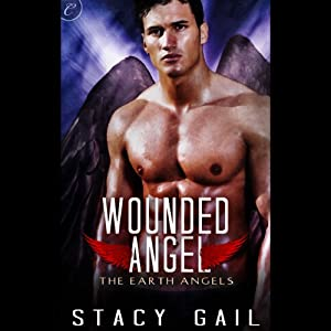 Wounded Angel: The Earth Angels, Book 3 | [Stacy Gail]