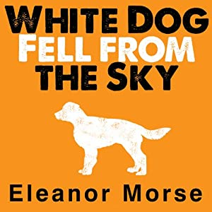 White Dog Fell from the Sky | [Eleanor Morse]