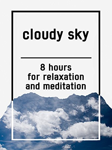 Cloudy sky, 8 hours for Relaxation and Meditation