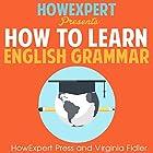 How To Learn English Grammar Hörbuch von  HowExpert Press, Virginia Fidler Gesprochen von: Cody J. Johnson