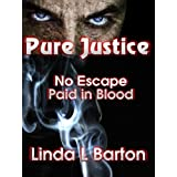 Pure Justice: No Escape, Paid in Blood ~ Linda L Barton