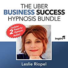 The Uber Business Success Hypnosis Bundle Speech by Leslie Riopel Narrated by Leslie Riopel