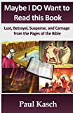 img - for Maybe I DO Want to Read this Book: Lust, Betrayal, Suspense, and Carnage from the Pages of the Bible book / textbook / text book