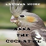 Anna the Cockatiel   LaVonna Moore