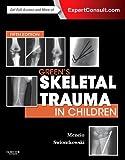 Greens Skeletal Trauma in Children, 5e (SKELETAL TRAUMA IN CHILDREN ( GREEN))