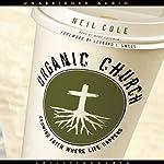 Organic Church: Growing Faith Where Life Happens | Neil Cole