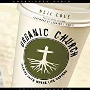 Organic Church: Growing Faith Where Life Happens | [Neil Cole]