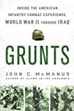 Grunts: Inside the American Infantry Combat Experience, World War II Through Iraq