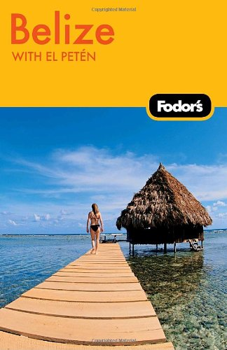 Fodor's Belize, 4th Edition: With El Petén (Travel Guide)
